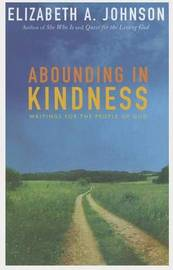 Abounding in Kindness by Elizabeth A Johnson