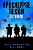 Apocalypse Recon: Outbreak by Paul Mannering