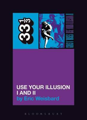 Guns n' Roses Use Your Illusion I and II by Eric Weisbard