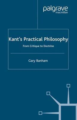 Kant's Practical Philosophy by G. Banham