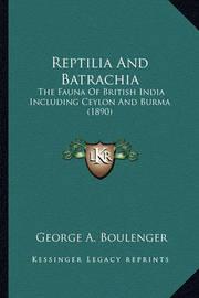 Reptilia and Batrachia: The Fauna of British India Including Ceylon and Burma (1890) by George A. Boulenger