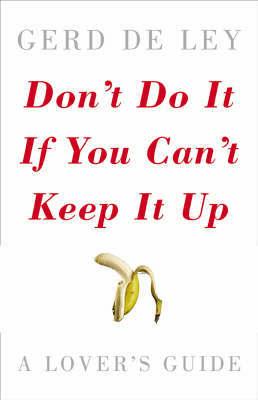Don't Do it If You Can't Keep it Up by Gerd de Ley