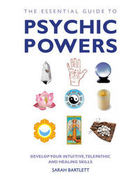 Essential Guide to Psychic Powers by Sarah Bartlett