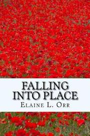 Falling Into Place by Elaine L Orr