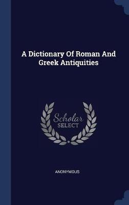 A Dictionary of Roman and Greek Antiquities by * Anonymous