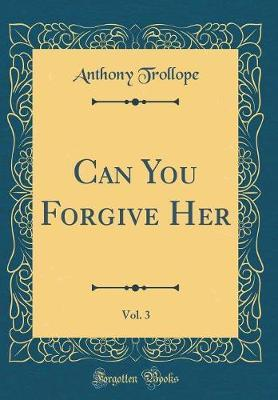 Can You Forgive Her, Vol. 3 (Classic Reprint) by Anthony Trollope