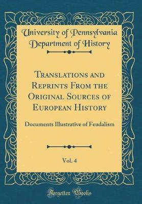 Translations and Reprints from the Original Sources of European History, Vol. 4 by University of Pennsylvania Depa History
