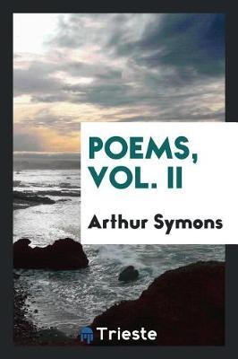 Poems, Vol. II by Arthur Symons