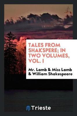 Tales from Shakspere; In Two Volumes, Vol. I by Mr Lamb