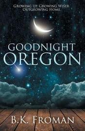 Good Night, Oregon by B K Froman