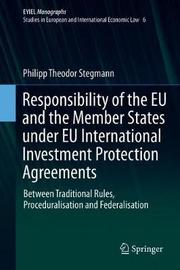 Responsibility of the EU and the Member States under EU International Investment Protection Agreements by Philipp Theodor Stegmann