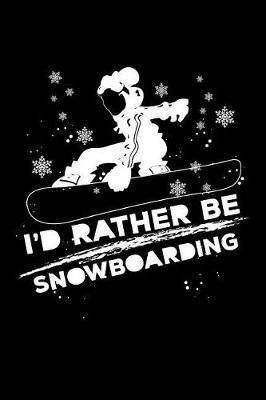 I'd Rather Be Snowboarding by Uab Kidkis