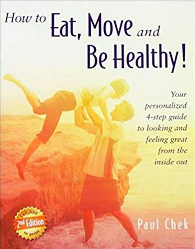 How to Eat, Move, and Be Healthy! (2nd Edition) by Paul Chek