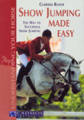Show Jumping Made Easy by Clarissa L. Busch image