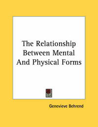 The Relationship Between Mental and Physical Forms by Genevieve Behrend