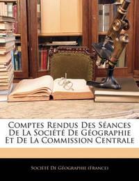 Comptes Rendus Des Sances de La Socit de Gographie Et de La Commission Centrale image