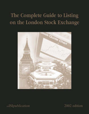 The Complete Guide to Listing on the London Stock Exchange