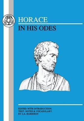 Horace in His Odes by James Alexander Harrison