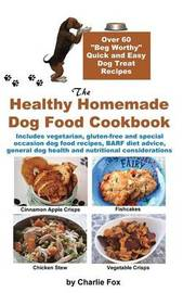 The Healthy Homemade Dog Food Cookbook by Charlie Fox