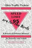Ohio Traffic Tickets Are for the Birds: A Practical Defense Manual for Juveniles and Adults by Brian Jonathan Wolk