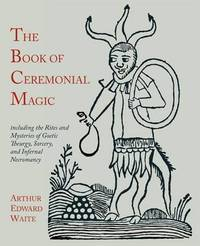 The Book of Ceremonial Magic by Arthur Edward Waite