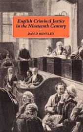 English Criminal Justice in the Nineteenth Century by D.R. Bentley