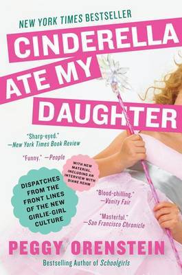 Cinderella Ate My Daughter by Peggy Orenstein image
