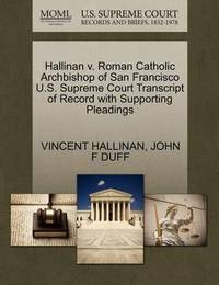 Hallinan V. Roman Catholic Archbishop of San Francisco U.S. Supreme Court Transcript of Record with Supporting Pleadings by Vincent Hallinan