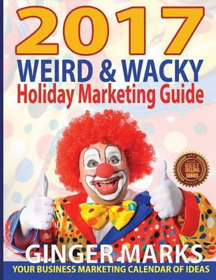 2017 Weird & Wacky Holiday Marketing Guide by Ginger Marks image