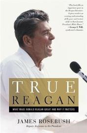 True Reagan by James Rosebush