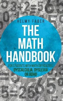 The Math Handbook for Students with Math Difficulties, Dyscalculia, Dyslexia or ADHD by Helmy Faber