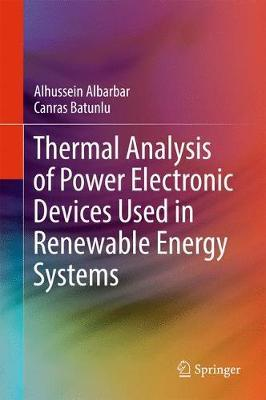 Thermal Analysis of Power Electronic Devices Used in Renewable Energy Systems by Alhussein Albarbar