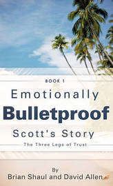 Emotionally Bulletproof Scott's Story - Book 1 by Brian Shaul