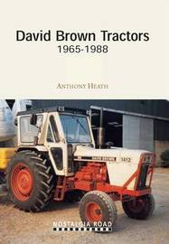 David Brown Tractors 1965-1988 by Anthony J. Heath