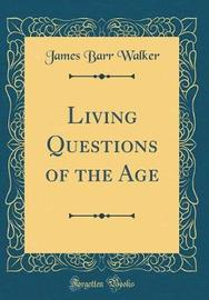 Living Questions of the Age (Classic Reprint) by James Barr Walker image