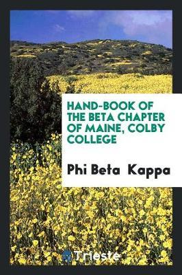 Hand-Book of the Beta Chapter of Maine, Colby College by Phi Beta Kappa