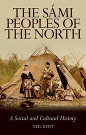 The Sami Peoples of the North by Neil Kent