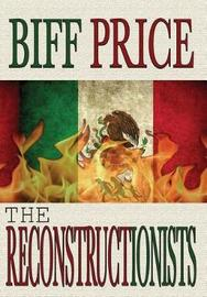 The Reconstructionists by Biff Price