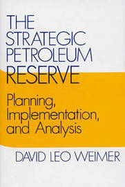 The Strategic Petroleum Reserve by David L. Weimer