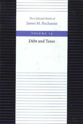 The Debt and Taxes by James M Buchanan