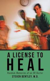A License to Heal by M D Steven Bentley