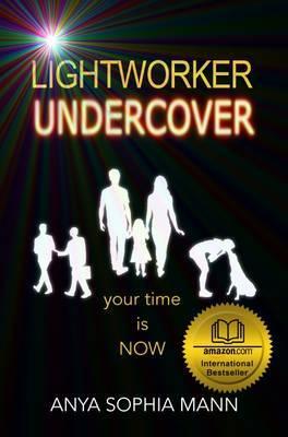 Lightworker Undercover by Anya Sophia Mann