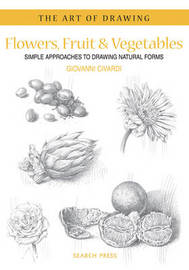 Art of Drawing: Flowers, Fruit & Vegetables by Giovanni Civardi