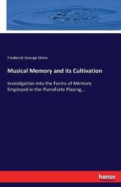 Musical Memory and Its Cultivation by Frederick G Shinn