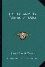 Capital and Its Earnings (1888) by John Bates Clark