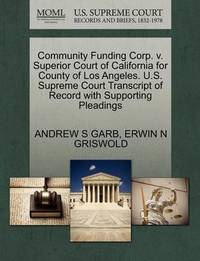 Community Funding Corp. V. Superior Court of California for County of Los Angeles. U.S. Supreme Court Transcript of Record with Supporting Pleadings by Andrew S Garb