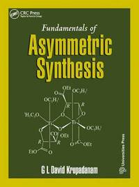 Fundamentals of Asymmetric Synthesis by G. L. David Krupadanam