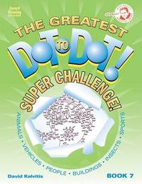 The Greatest Dot-To-Dot Super Challenge by David Kalvitis