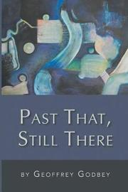 Past That, Still There by Geoffrey Godbey