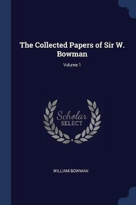 The Collected Papers of Sir W. Bowman; Volume 1 by William Bowman image